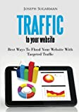 Traffic To Your Website: Best Ways To Flood Your Website With Targeted Traffic