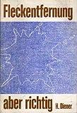 Fleckentfernung. Praktische Anleitung zum Entfernen von Flecken aus Textilien, Holz Leder Metall, Polstermöbel, Teppichen u.a. im Haushalt.