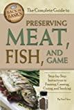 The Complete Guide to Preserving Meat, Fish, and Game: Step-by-Step Instructions to Freezing, Canning, Curing, and Smoking (Back to Basics Cooking)