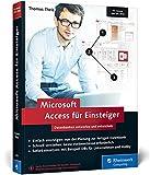 Microsoft Access für Einsteiger: Datenbanken entwerfen und entwickeln. Für Access 2007 bis 2016. Lernen Sie Schritt für Schritt Datenbankentwicklung und -modellierung