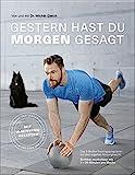 Gestern hast du morgen gesagt - Trainingsprogramm mit dem eigenen Körpergewicht - Sichtbar muskulöser mit 3-x 30 Minuten pro Woche - (Fit werden ohne Geräte) (Fitness & Gesundheit BJVV)