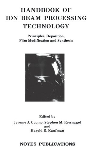 Handbook of Ion Beam Processing Technology: Principles, Deposition, Film Modification and Synthesis (Materials Science and Process Technology)