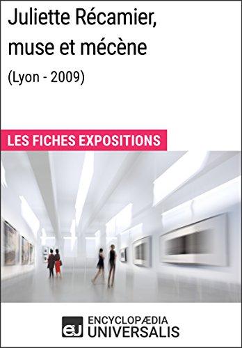 Juliette Récamier, muse et mécène (Lyon - 2009): Les Fiches Exposition d'Universalis (French Edition)