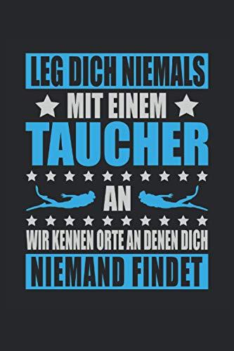 Tauchen Leg Niemals Taucher An Kenne Orte Niemand Findet Scuba Diver Diving Tauchschule: Notizbuch - Notizheft - Notizblock - Tagebuch - Planer - ... - 6 x 9 Zoll (15.24 x 22.86 cm) - 120 Seiten