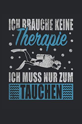 Keine Therapie Muss Nur Tauchen Taucher Scuba Diver Diving Tauchschule Schnorcheln: Notizbuch - Notizheft - Notizblock - Tagebuch - Planer - Liniert - ... - 6 x 9 Zoll (15.24 x 22.86 cm) - 120 Seiten