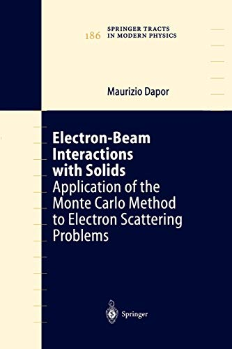 Electron-Beam Interactions with Solids: Application Of The Monte Carlo Method To Electron Scattering Problems (Springer Tracts in Modern Physics (186), Band 186)