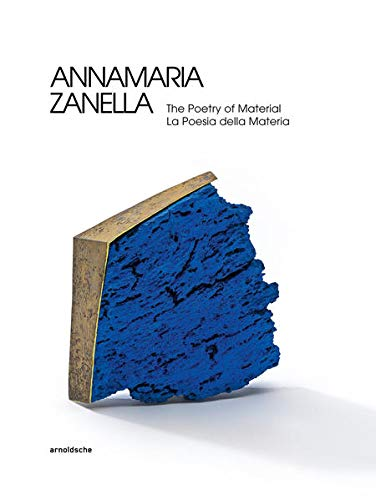 Annamaria Zanella: The Poetry of Material: The Poetry of Material / La Poesia Della Materia