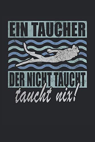 Tauchen Ein Taucher Der Nicht Taucht Taucht Nix Scuba Diver Diving Tauchschule Unterwasser: Notizbuch - Notizheft - Notizblock - Tagebuch - Planer - ... - 6 x 9 Zoll (15.24 x 22.86 cm) - 120 Seiten