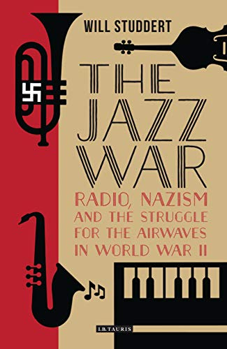The Jazz War: Radio, Nazism and the Struggle for the Airwaves in World War II (Library of World War II Studies Book 1) (English Edition)