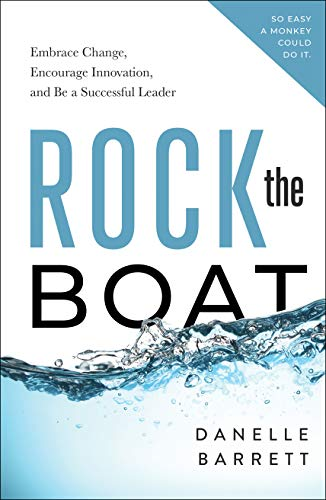 Rock the Boat: Embrace Change, Encourage Innovation, and Be a Successful Leader (English Edition)