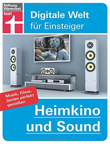 Heimkino und Sound: Musik, Filme, Serien perfekt genießen (Digitale Welt für Einsteiger)