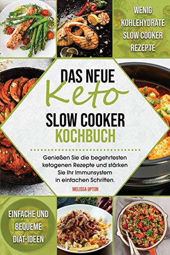 Das neue Keto Slow Cooker Kochbuch: Wenig Kohlehydrate Slow Cooker Rezepte. Einfache und bequeme Diät-Ideen. Genießen Sie die begehrtesten ketogenen ... Schritten.(The New Keto Slow Cooker Cookbook)