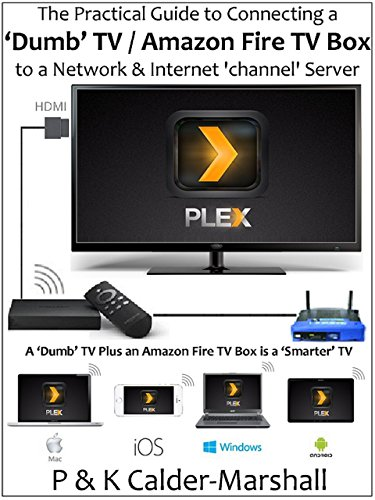 The Practical Guide to Connecting a 'Dumb' TV / Amazon Fire TV Box to a Network & Internet 'channel' Server (English Edition)