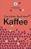 Kaffeebuch: Das kleine Buch vom Kaffee. Kaffeewissen für Anfänger. Geschichte, Anbau, Zubereitung und Rezepturen. Von der Kaffeerösterei Dinzler.