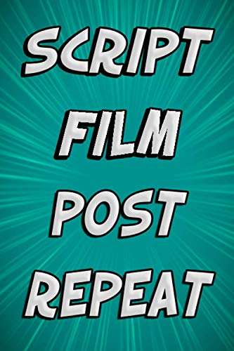 Script Film Post Repeat: Worksheets & Goal Trackers to Build your Channel of your Dreams, Video Planner, Vlog Planner, Video Blogger Planner, Video Checklist/ 110 pages/ 6x9 inches