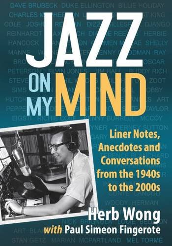 Wong, H: Jazz on My Mind: Liner Notes, Anecdotes and Conversations from the 1940s to the 2000s