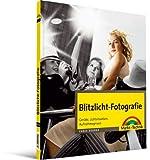 Blitzlicht-Fotografie - Geräte, Lichtsituation, Aufnahmepraxis (Digital fotografieren)