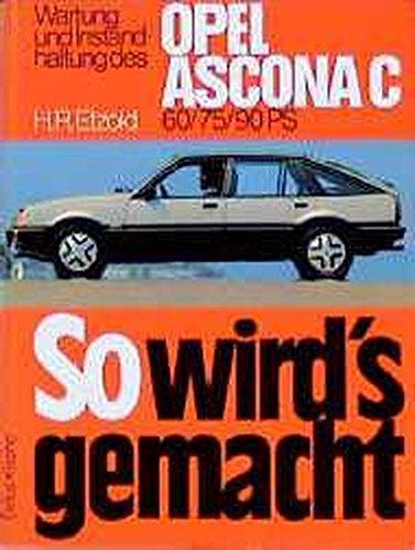 So wird's gemacht. Pflegen - warten - reparieren: So wird's gemacht, Bd.31, Opel Ascona C (von 8/81 bis 9/88)
