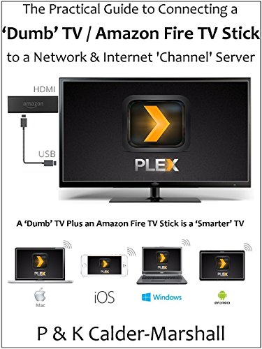 The Practical Guide to Connecting a 'Dumb' TV / Amazon Fire TV Stick to a Network & Internet 'channel' Server (English Edition)