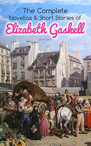 The Complete Novellas & Short Stories of Elizabeth Gaskell (Illustrated): Collection of 40+ Classic Victorian Tales, Including Round the Sofa, My Lady ... The Manchester Marriage… (English Edition)