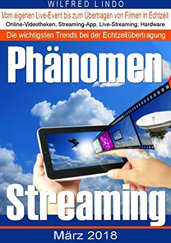 Phänomen Streaming: Online-Videotheken, Streaming-Apps, Livestreams und die passende Hardware. Vom eigenen Live-Event bis zum Übertragen von Filmen in Echtzeit