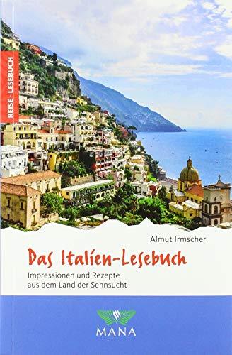 Das Italien-Lesebuch: Impressionen und Rezepte aus dem Land der Sehnsucht (Reise-Lesebuch: Reiseführer für alle Sinne)