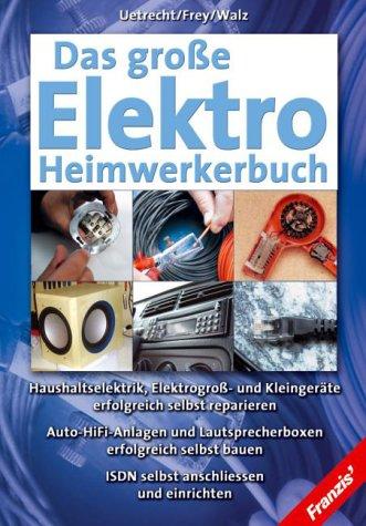 Das große Elektro-Heimwerkerbuch: Haushaltselektrik, Elektrogroß- und Kleingeräte erfolgreich selbst reparieren. Auto-HiFi-Anlagen und ... bauen. ISDN selbst anschließen und einrichten