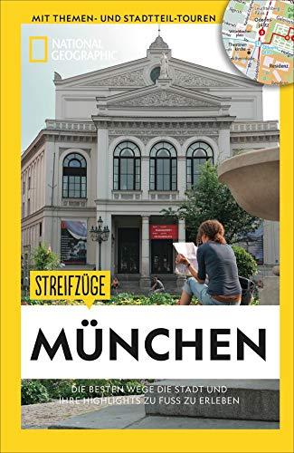 National Geographic Reiseführer: Streifzüge München. Die besten Stadtspaziergänge um alle Highlights zu Fuß zu entdecken. Mit Karten.: Die besten Wege die Stadt und ihre Highlights zu erleben