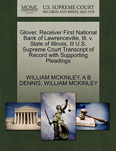 Glover, Receiver First National Bank of Lawrenceville, Ill. V. State of Illinois, Ill U.S. Supreme Court Transcript of Record with Supporting Pleading