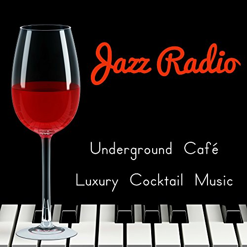 Jazz Radio - Underground Café Luxury Cocktail Music to Relax with Jazz Lounge Chillout Sounds