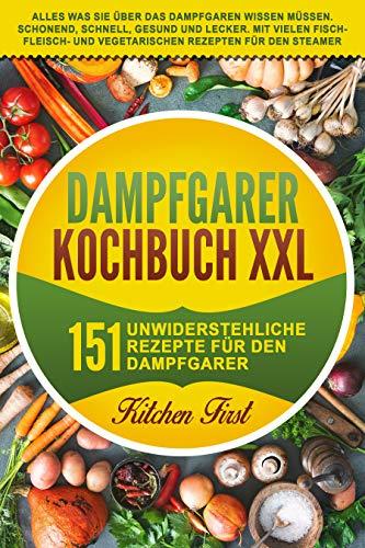 ✅✅Dampfgarer Kochbuch XXL✅✅: 151 unwiderstehliche Rezepte für den Dampfgarer. Alles was Sie über das Dampfgaren wissen müssen. Schnell, gesund und lecker. Viele Fisch- Fleisch- und vegetar. Gerichte
