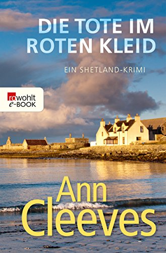 Die Tote im roten Kleid: Ein Shetland-Krimi (Die Shetland-Krimis 7)