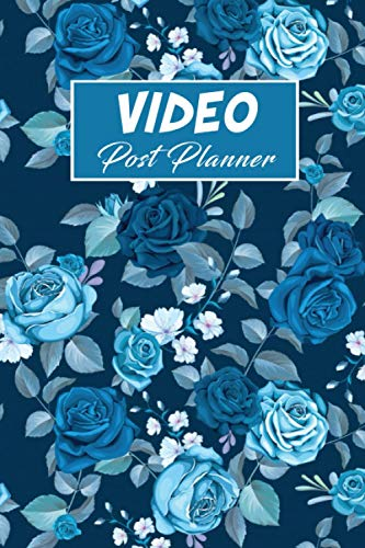 Video Post Planner: Worksheets & Goal Trackers to Build your Channel of your Dreams, Video Planner, Vlog Planner, Video Blogger Planner, Video Checklist/ 110 pages/ 6x9 inches