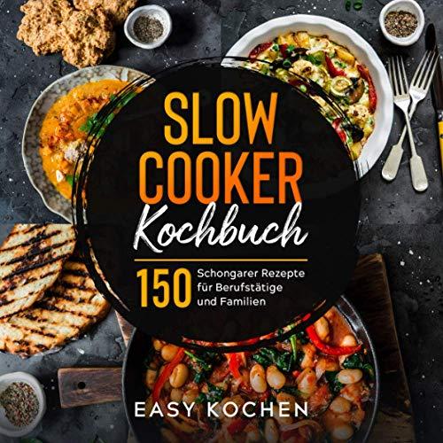 Slow Cooker Kochbuch: 150 Schongarer Rezepte für Berufstätige und Familien (Küchengeräte, Band 2)