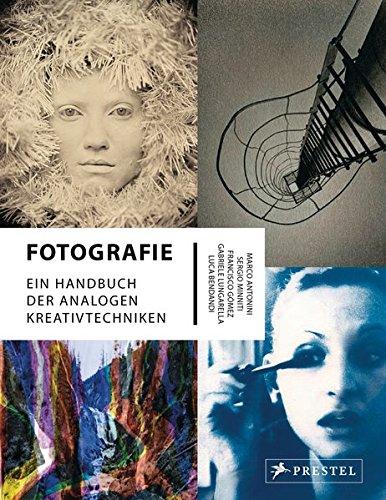 Fotografie: Ein Handbuch der analogen Kreativtechniken