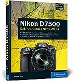 Nikon D7500: Das Handbuch zur Kamera